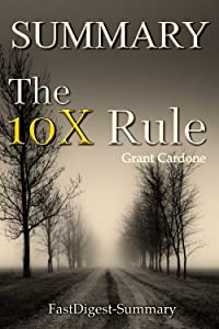 The 10X Rule: A Book Summary - The Only Difference Between Success and Failure