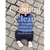 Coming Clean: Some Thoughts On Having Children In an Age of Environmental Breakdown (English Edition)