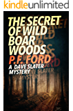 The Secret of Wild Boar Woods (Dave Slater Mystery Novels Book 6)