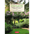 12 mesi in giardino: Progettare e coltivare un mondo di foglie, fiori e bellezza