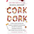 Cork Dork: A Wine-Fueled Adventure Among the Obsessive Sommeliers, Big Bottle Hunters, and Rogue Scientists Who Taught Me to Live for Taste