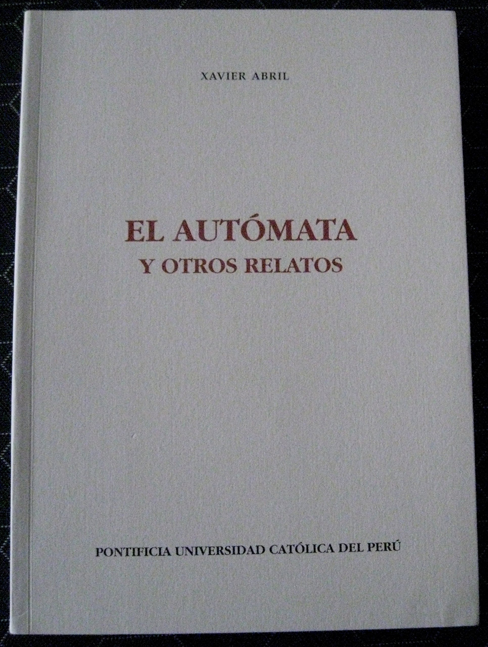 El Autómata y otros relatos: Abril, Xavier: 9789972659539: Amazon.com: Books