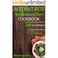 Instant Pot Vegetarian Diet Cookbook: Instant Pot Vegetarian Diet Cookbook for Beginners: 200 Vegetarian diet recipes for cutting your extra body weight