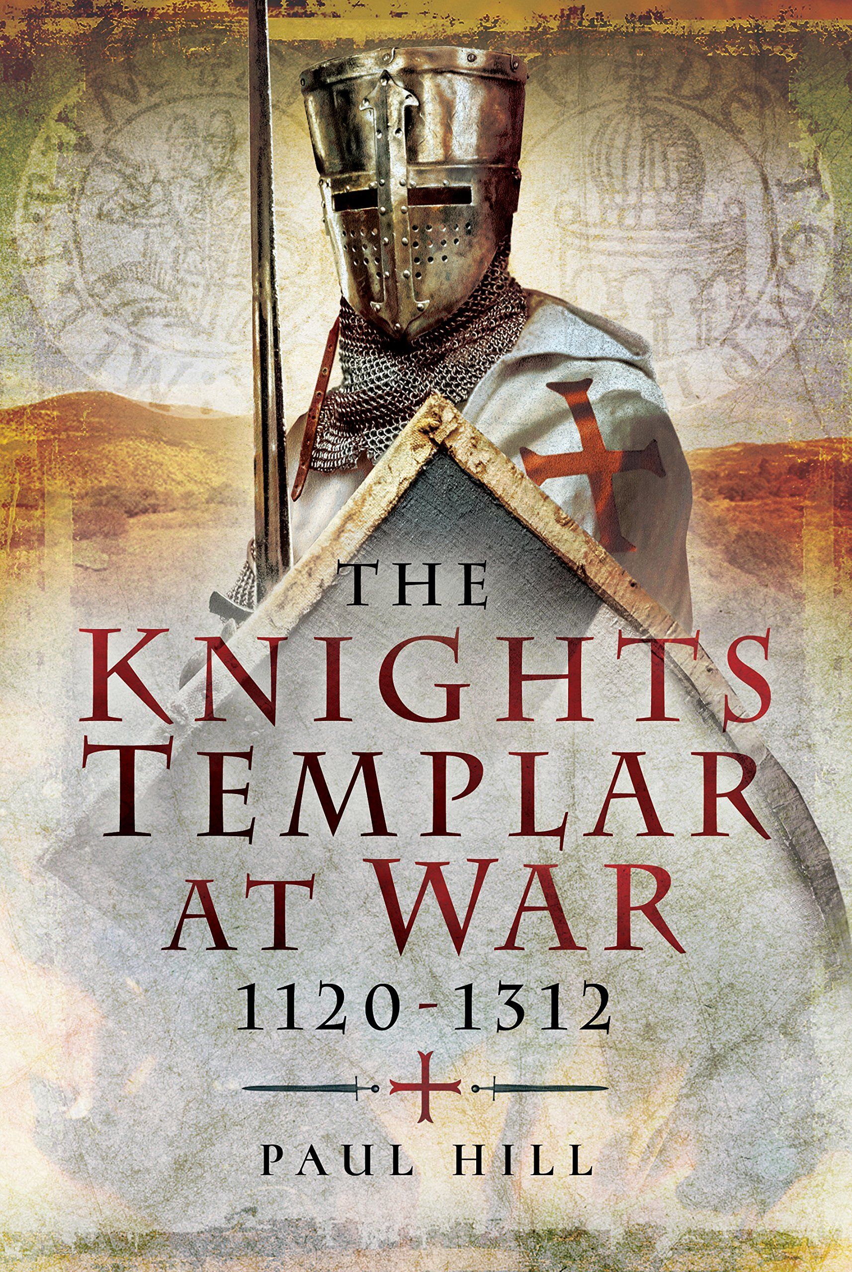 The Knights Templar at War 1120-1312: Paul Hill