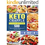 Keto Chaffle Cookbook 2020-2021: 500 Simple, Easy and Irresistible Low Carb and Gluten Free Ketogenic Waffle Recipes to Start