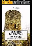 Le crime du château de l'Ours: Lagarde enquête en Combrailles (French Edition)