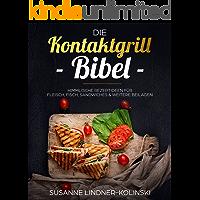 Die Kontaktgrill Bibel: himmlische Rezeptideen für Fleisch, Fisch, Sandwiches & weitere Beilagen
