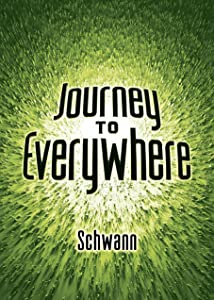 Journey to Everywhere (The Schwann Diaries Book 1)