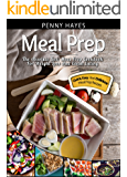 Meal Prep: The Absolute Best Meal Prep Cookbook For Weight Loss And Clean Eating – Quick, Easy, And Delicious Meal Prep Recipes