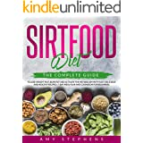 Sirtfood Diet: The Complete Guide to Lose Weight Fast, Burn Fat and Activate the Metabolism with Easy, Delicious and Healthy