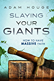 Slaying Your Giants: How to Have Massive Faith