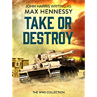 Take or Destroy: The WWII Collection (English Edition)