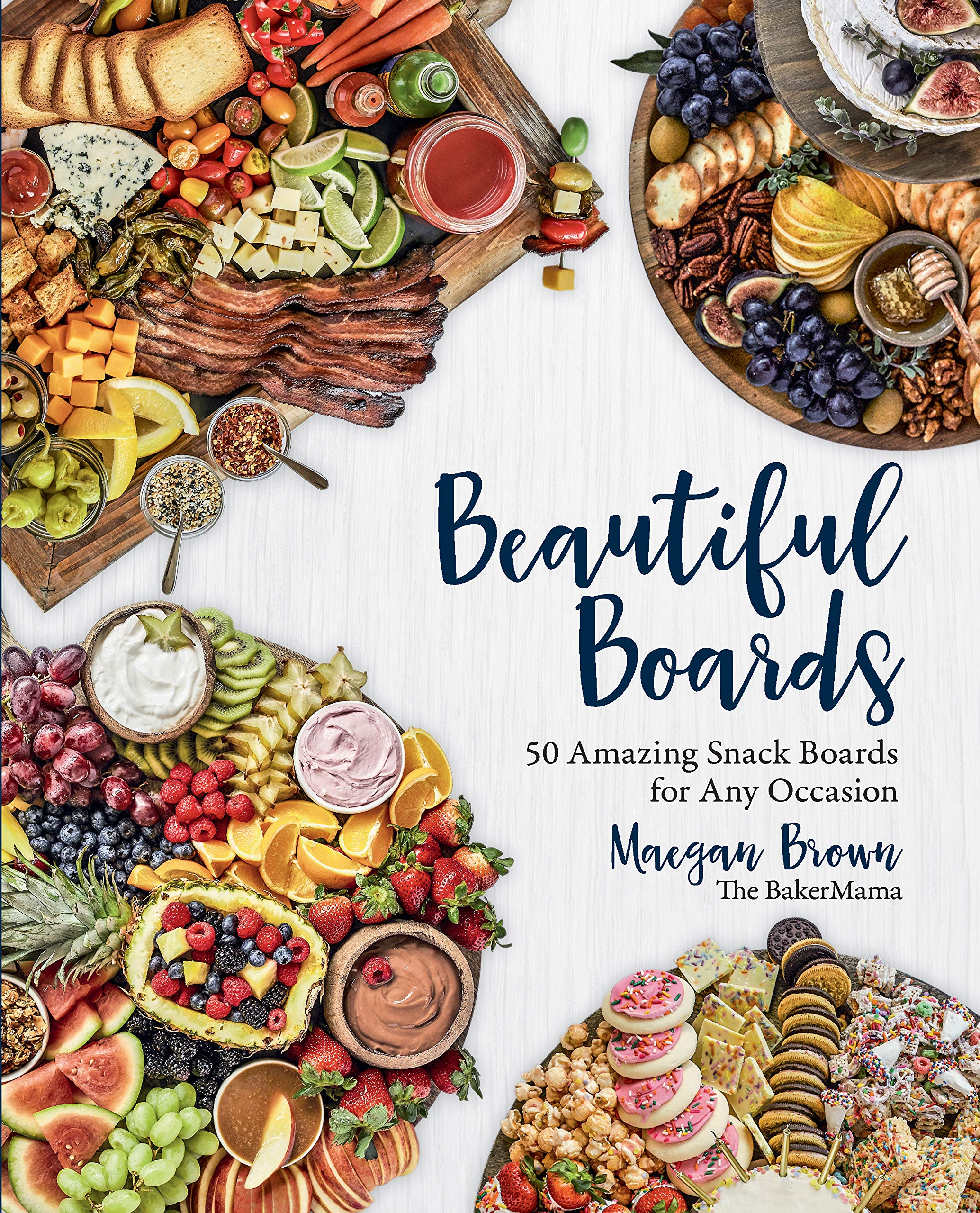 Beautiful Boards: 50 Amazing Snack Boards for Any Occasion by Rock Point