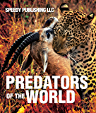 Predators Of The World: Fun Facts and Pictures for Kids (Wildlife for Kids)