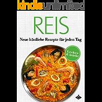 Reis: Neue köstliche Rezepte für jeden Tag: 20 leckere und leichte Gerichte (Lecker & leicht 2)