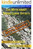 The Myth about Spiral Curve Offsets (Surveying Mathematics Made Simple Book 7)