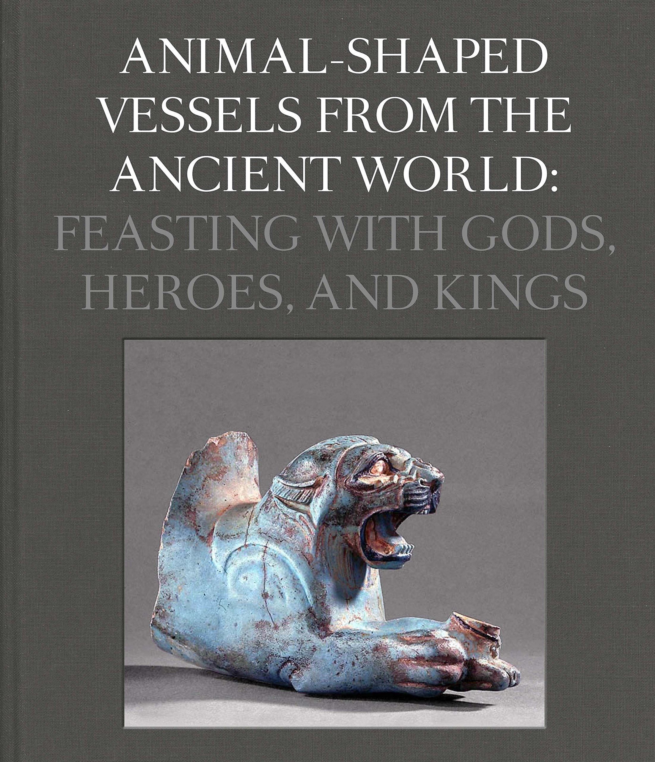 Animal-Shaped Vessels from the Ancient World: Feasting with Gods, Heroes, and Kings by Harvard Art Museums (Image #1)