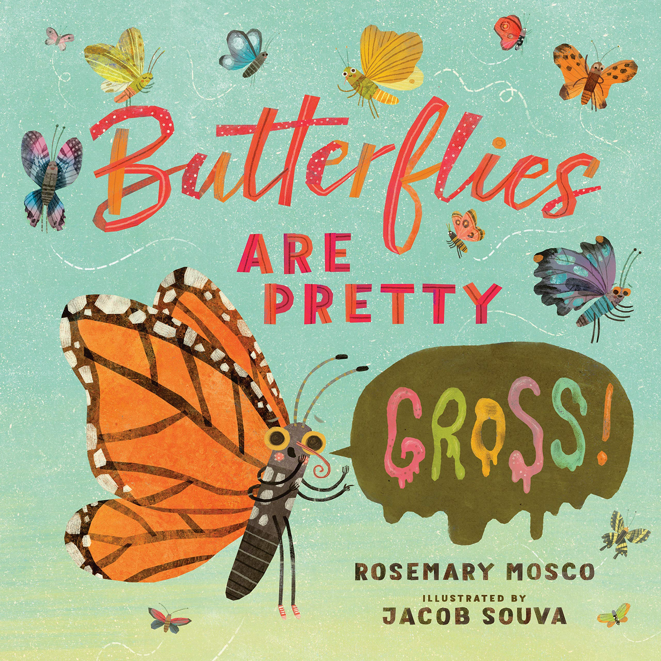 Butterflies Are Pretty ... Gross! (Nature's Top Secrets): Mosco, Rosemary,  Souva, Jacob: 9780735265929: Amazon.com: Books