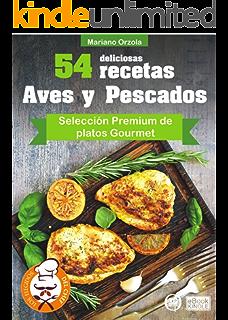 54 DELICIOSAS RECETAS - AVES Y PESCADOS: Selección Premium de platos Gourmet (Colección Los