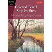 Colored Pencil Step by Step: Explore a Range of Styles and Techniques for Creating Your Own Works of Art in Colored Pencils