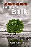 As Obras da Carne e o Fruto do Espírito: Como o Crente pode Vencer a Verdadeira Batalha Espiritual Travada Diariamente