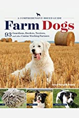 Farm Dogs: A Comprehensive Breed Guide to 93 Guardians, Herders, Terriers, and Other Canine Working Partners Kindle Edition