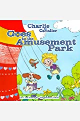 Charlie the Cavalier Goes to the Amusement Park (Charlie the Cavalier Books Book 3) Kindle Edition