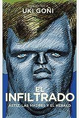 El infiltrado: Astiz, las madres y el Herald (Biblioteca Uki Goñi nº 1) (Spanish Edition) Kindle Edition