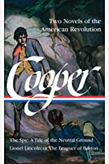 James Fenimore Cooper: Two Novels of the American Revolution (LOA #312): The Spy: A Tale of the Neutral Ground / Lionel Lincoln; or, The Leaguer of Boston ... James Fenimore Cooper Edition Book 4) Kindle Edition