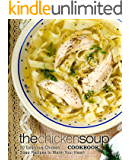 The Chicken Soup Cookbook: 50 Delicious Chicken Soup Recipes to Warm Your Heart (2nd Edition)