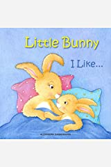 Little Bunny – I Like...  A Gorgeous Illustrated Picture Book for Toddlers for Ages 2 to 4. Kindle Edition