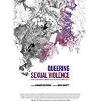 Queering Sexual Violence: Radical Voices from Within the Anti-Violence Movement