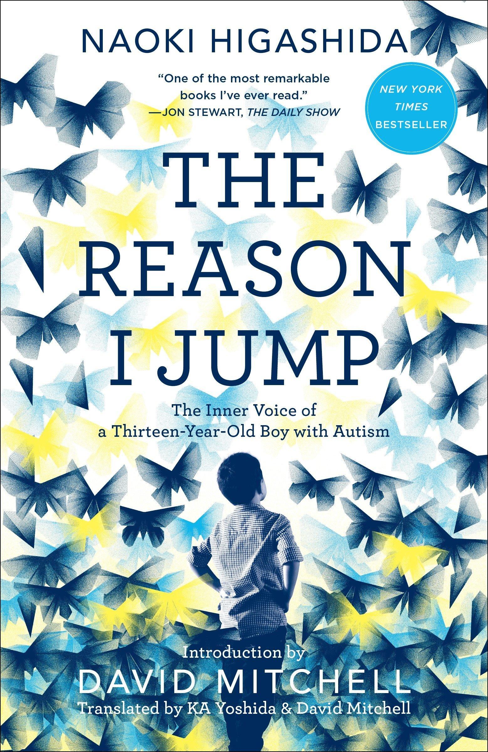 The Reason I Jump: The Inner Voice of a Thirteen-Year-Old Boy with Autism:  Higashida, Naoki, Yoshida, KA, Mitchell, David: 9780812985153: Amazon.com:  Books