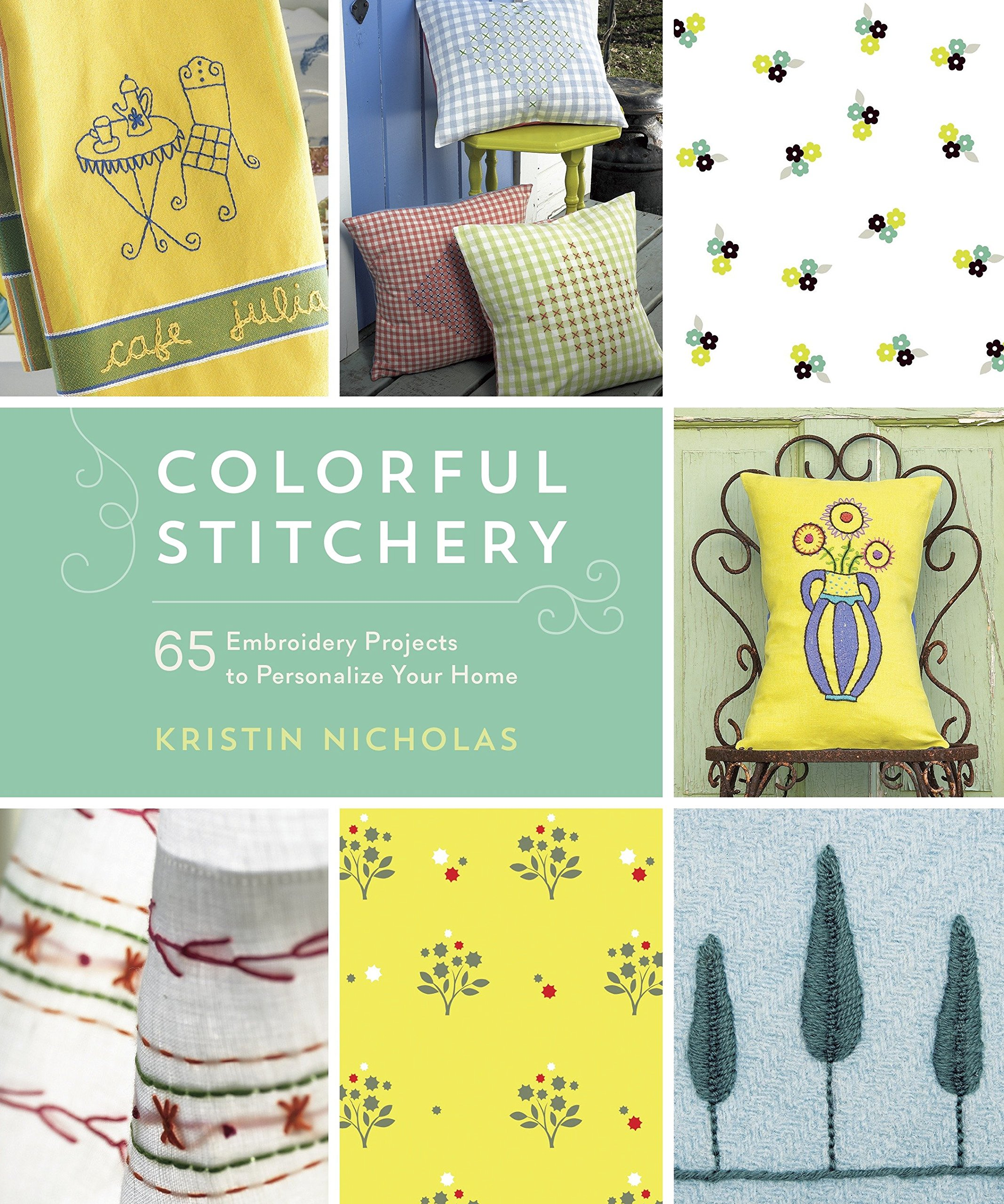 Colorful Stitchery 65 Embroidery Projects To Personalize Your Home