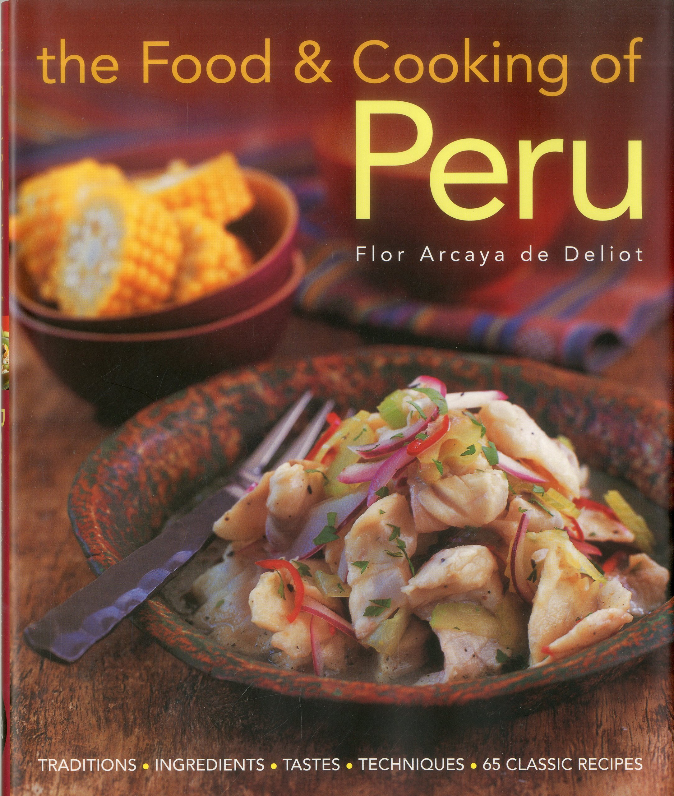 The food and cooking of peru traditions ingredients tastes and the food and cooking of peru traditions ingredients tastes and techniques in 60 classic recipes flor arcaya de deliot 9781903141687 amazon books forumfinder Gallery
