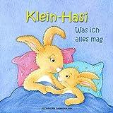 Klein-Hasi - Was ich alles mag. Ein Bilderbuch für die Kleinsten. (German Edition)