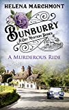 Bunburry - A Murderous Ride: A Cosy Mystery Series. Episode 2 (Countryside Mysteries: A Cosy Shorts Series)