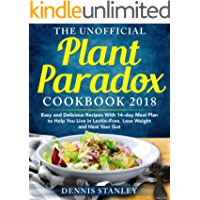 The Unofficial Plant Paradox Cookbook 2018: Easy and Delicious Recipes With 14-day Meal Plan to Help You Live in Lectin- Free, Lose Weight and Heal Your Gut (Plant paradox cookbook for beginners)