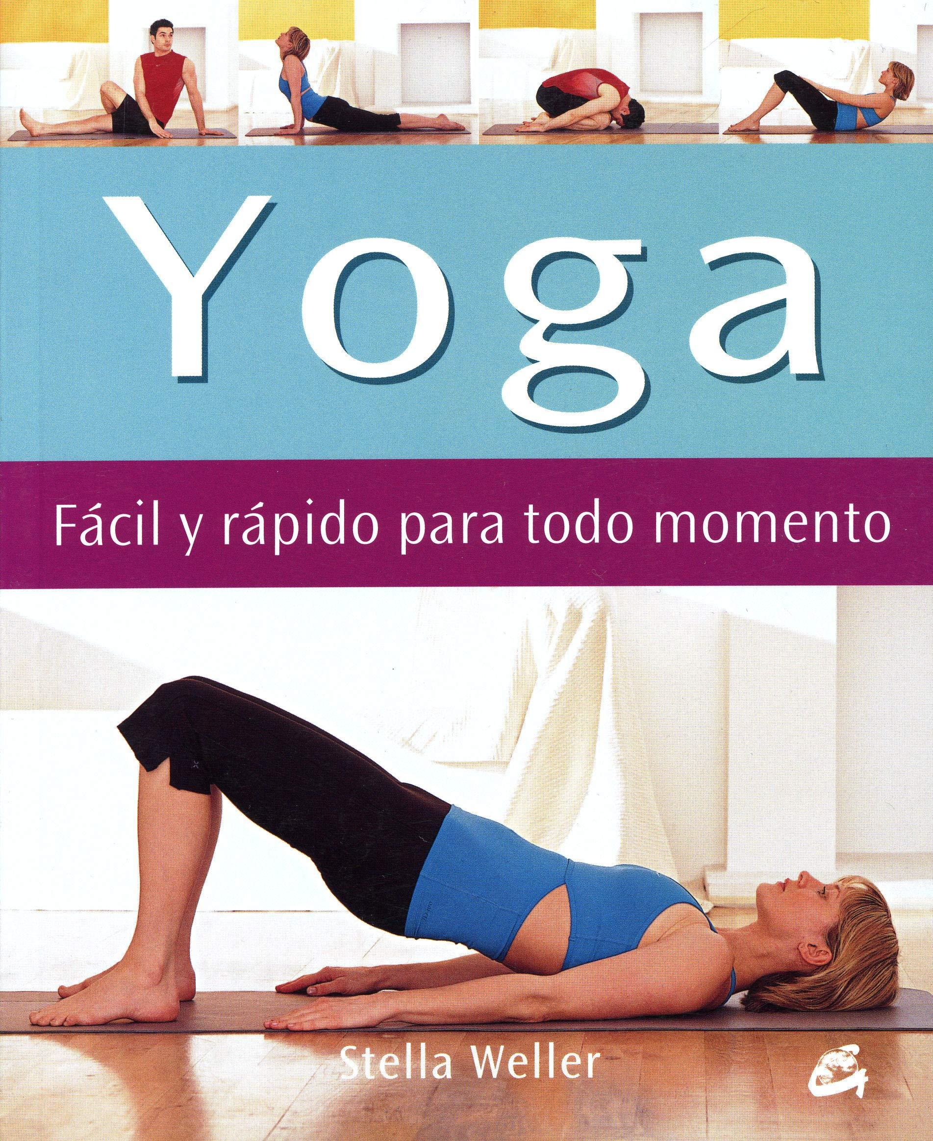 Yoga. Fácil Y Rápido Para Todo Momento Cuerpo - Mente ...
