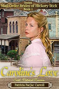 Caroline's Love: Historical Western Romance (Mail Order Brides of Hickory Stick Book 1)