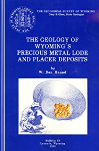 The Geology of Wyoming's Precious Metal Lode and Placer Deposits (Bulletin 68 / Geological Survey of Wyoming)