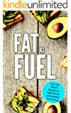 Fat as Fuel: Fast and Simple Recipes to Fight Cancer and Increase Your Energy