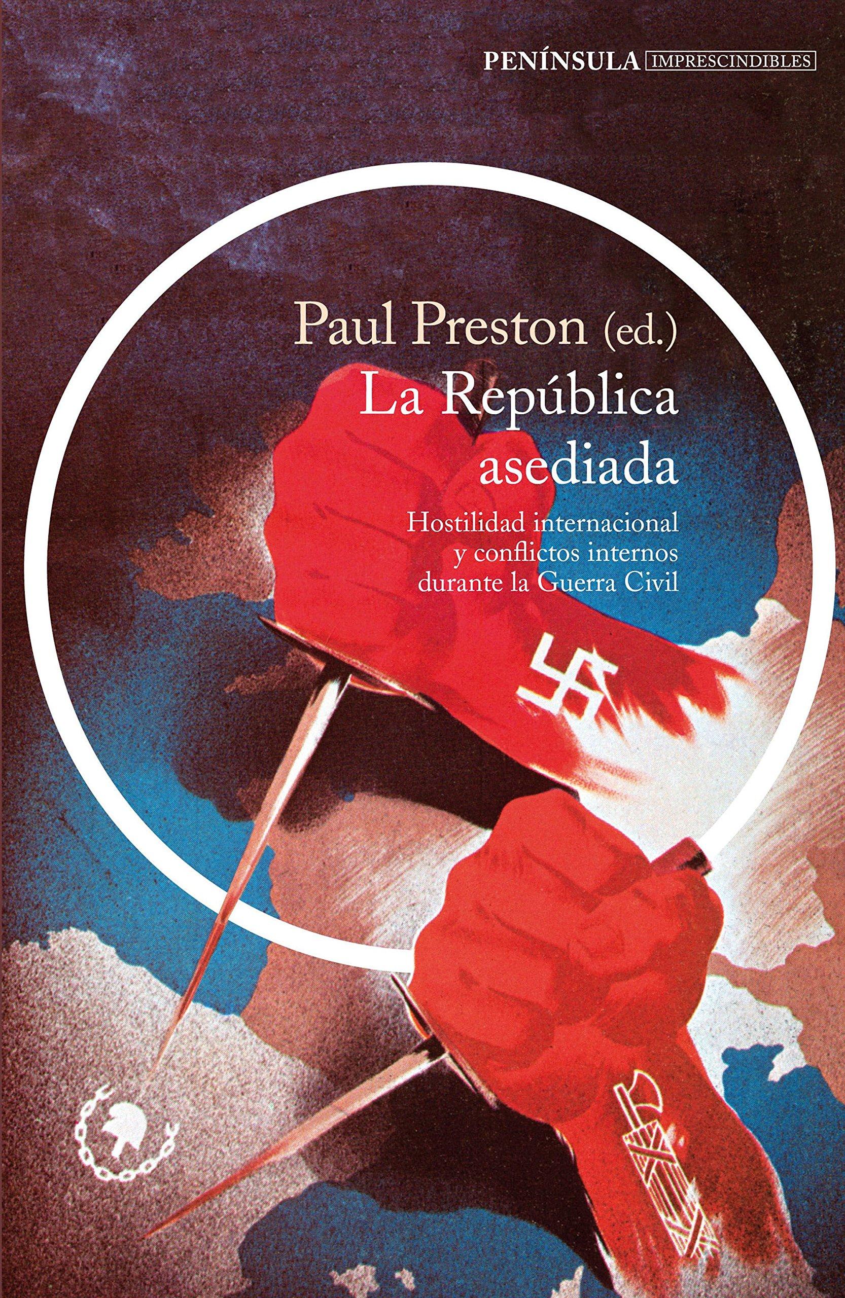La República asediada: Hostilidad internacional y conflictos internos durante la Guerra Civil IMPRESCINDIBLES: Amazon.es: Preston, Paul, Quintana, Raúl: Libros