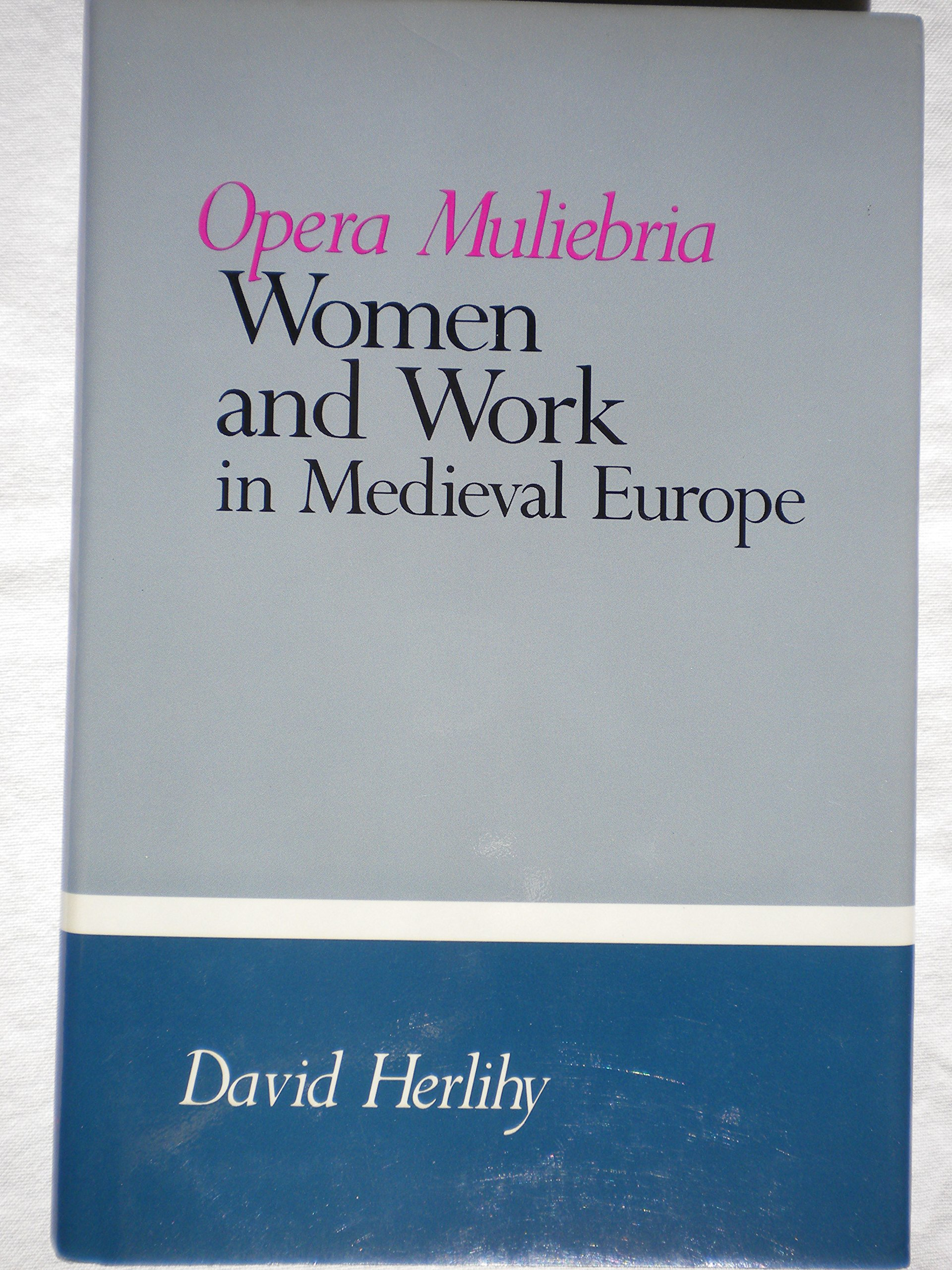 Opera Muliebria: Women and Work in Medieval Europe: David Herlihy ...