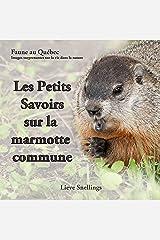 Les Petits Savoirs sur la marmotte commune (Faune au Québec Images suprenantes sur la vie dans la nature t. 2) (French Edition) Kindle Edition
