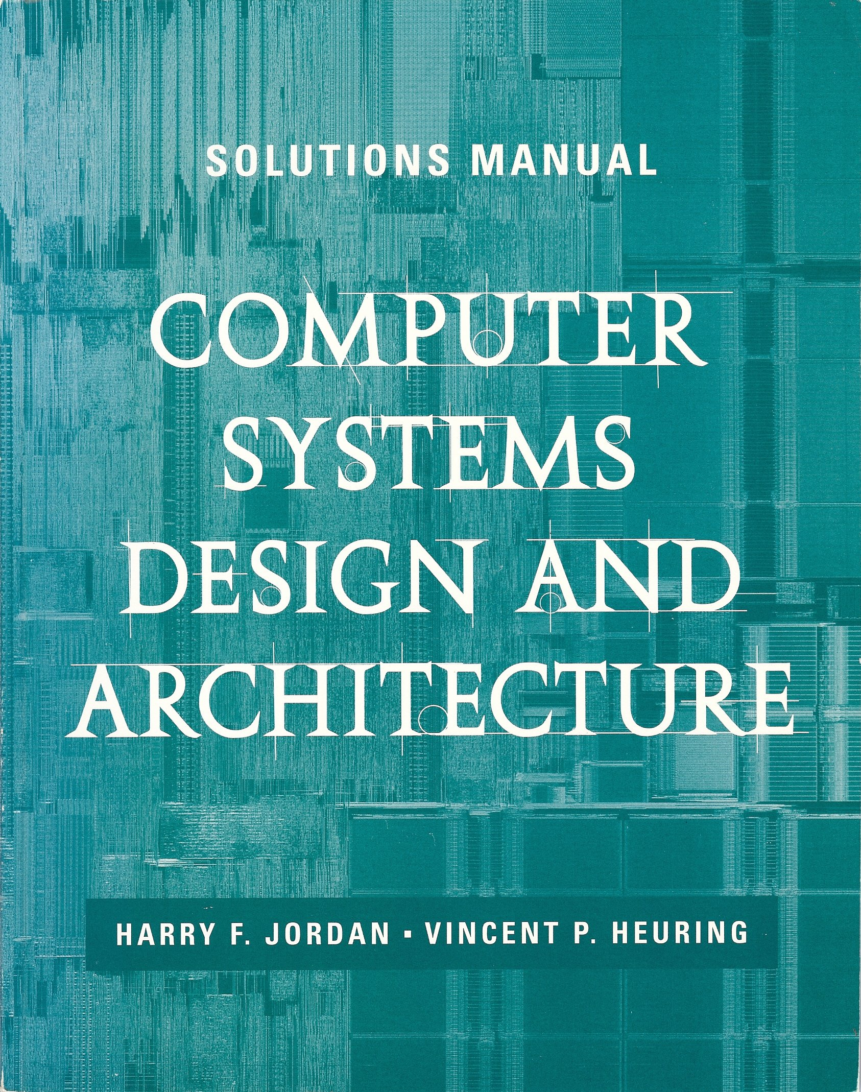 Computer systems design and architecture solutions manual cad amazon co uk vincent p heuring harry f jordan 9780201895803 books
