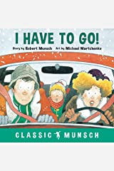 I Have to Go! (Classic Munsch) Kindle Edition