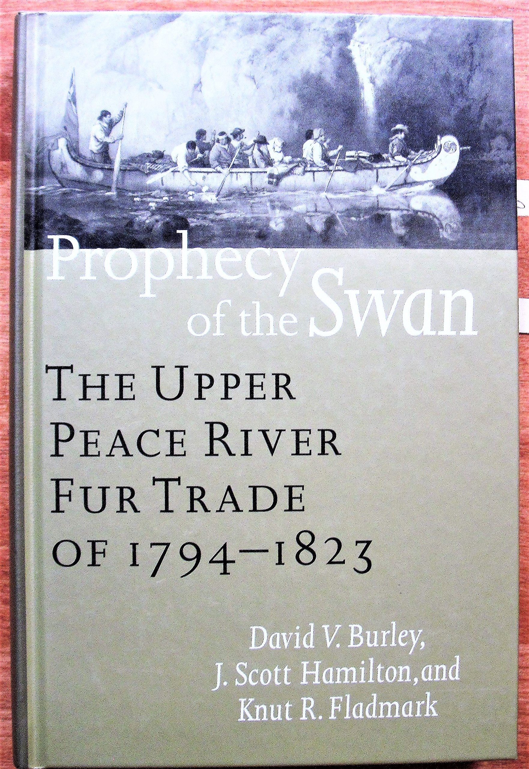 Prophecy of the Swan: The Upper Peace River Fur Trade of 1794-1823 ...