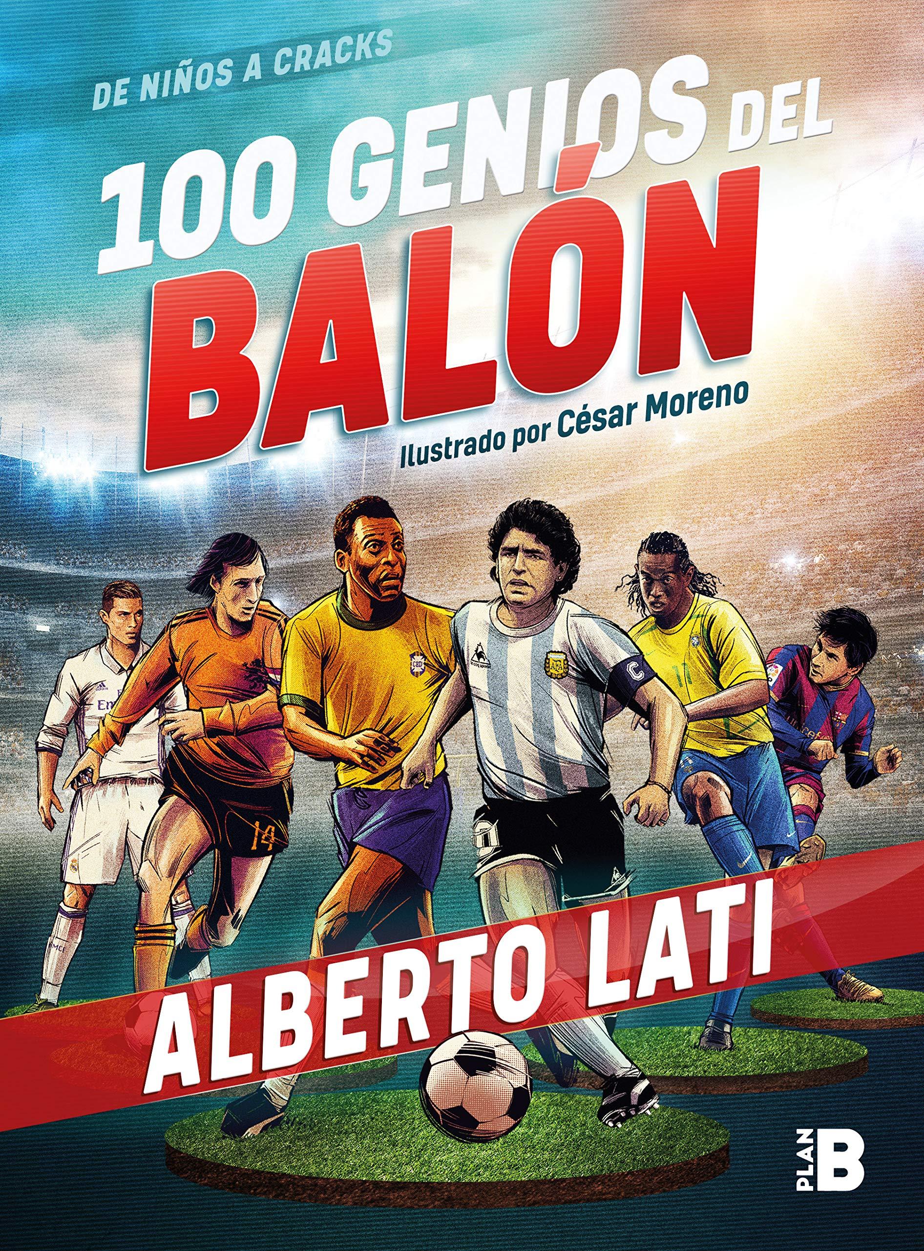 100 Genios del Balón / 100 Soccer Geniuses: Amazon.es: Alberto Lati: Libros
