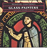 Glass-painters (Medieval Craftsmen S.)